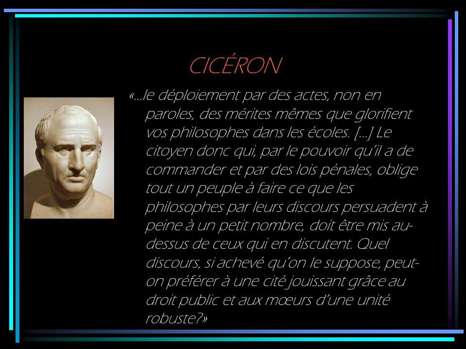 CICÉRON «…le déploiement par des actes, non en paroles, des mérites mêmes que glorifient vos philosophes dans les écoles. […] Le citoyen donc qui, par