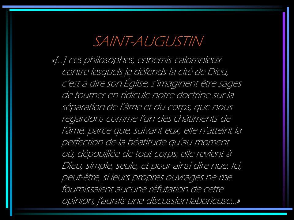 SAINT-AUGUSTIN «[…] ces philosophes, ennemis calomnieux contre lesquels je défends la cité de Dieu, cest-à-dire son Église, simaginent être sages de t
