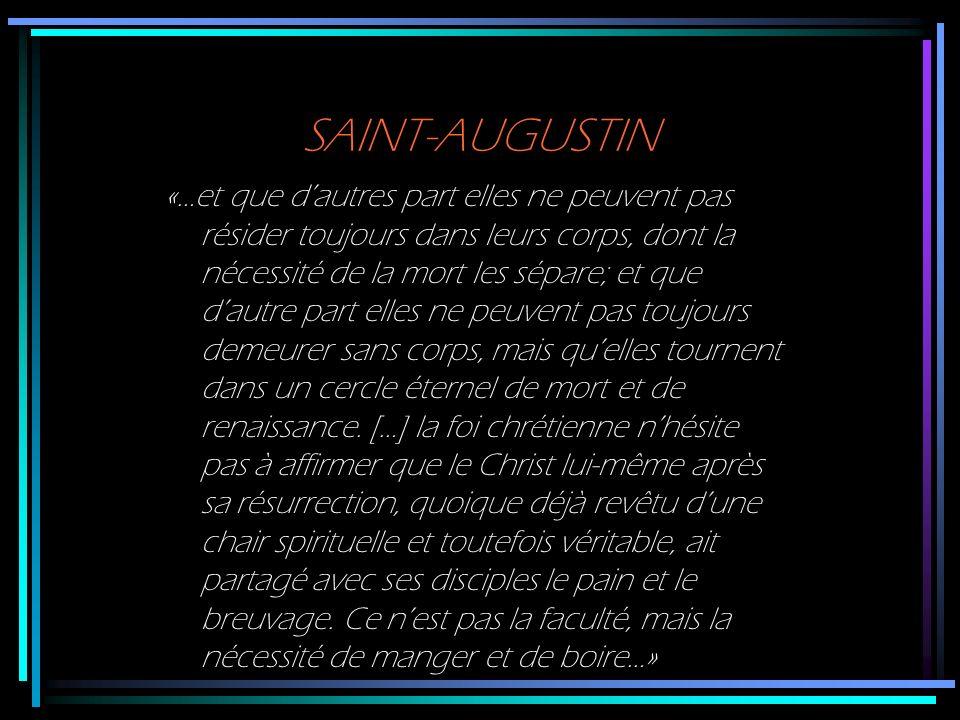 SAINT-AUGUSTIN «…et que dautres part elles ne peuvent pas résider toujours dans leurs corps, dont la nécessité de la mort les sépare; et que dautre pa