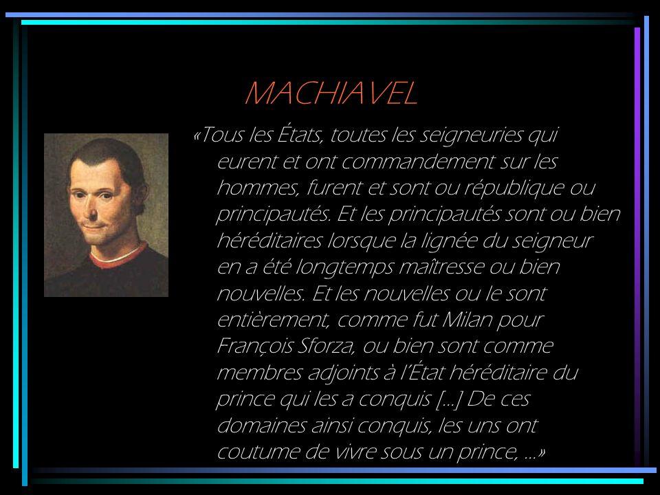 MACHIAVEL «Tous les États, toutes les seigneuries qui eurent et ont commandement sur les hommes, furent et sont ou république ou principautés. Et les