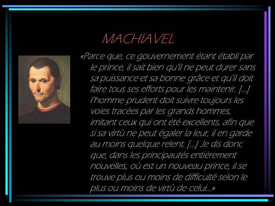 MACHIAVEL «Parce que, ce gouvernement étant établi par le prince, il sait bien quil ne peut durer sans sa puissance et sa bonne grâce et quil doit fai