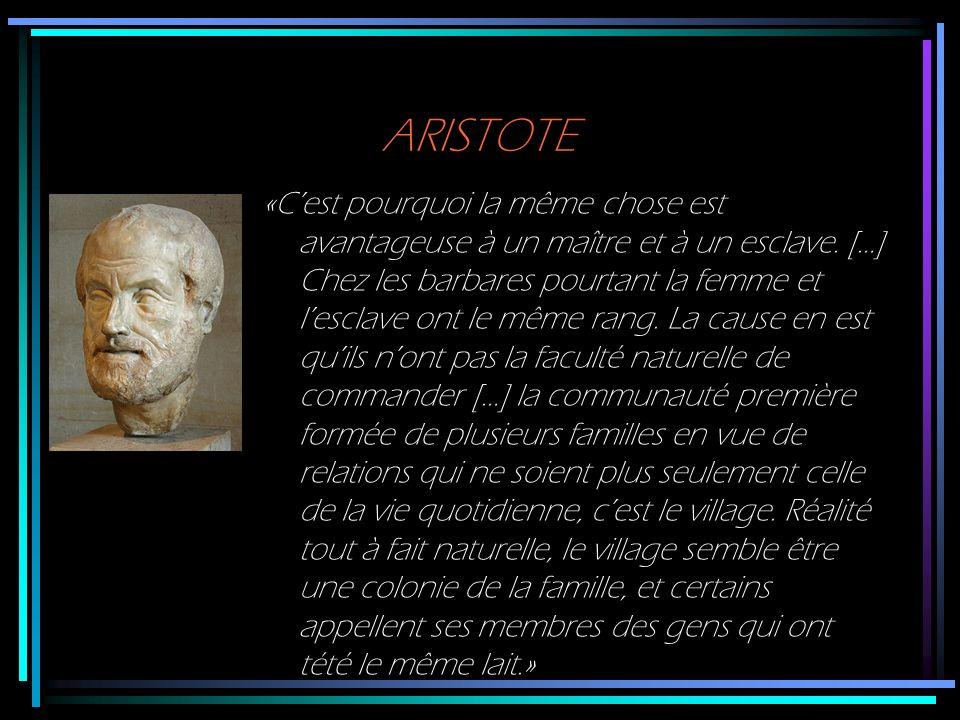 ARISTOTE «Cest pourquoi la même chose est avantageuse à un maître et à un esclave. […] Chez les barbares pourtant la femme et lesclave ont le même ran