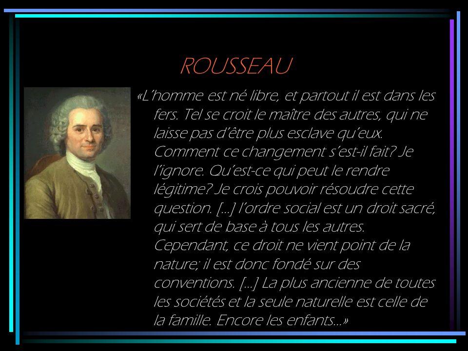 ROUSSEAU «Lhomme est né libre, et partout il est dans les fers. Tel se croit le maître des autres, qui ne laisse pas dêtre plus esclave queux. Comment