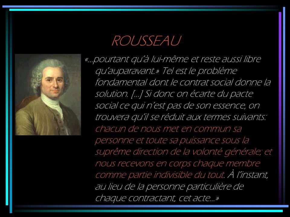 ROUSSEAU «…pourtant quà lui-même et reste aussi libre quauparavant.» Tel est le problème fondamental dont le contrat social donne la solution. […] Si