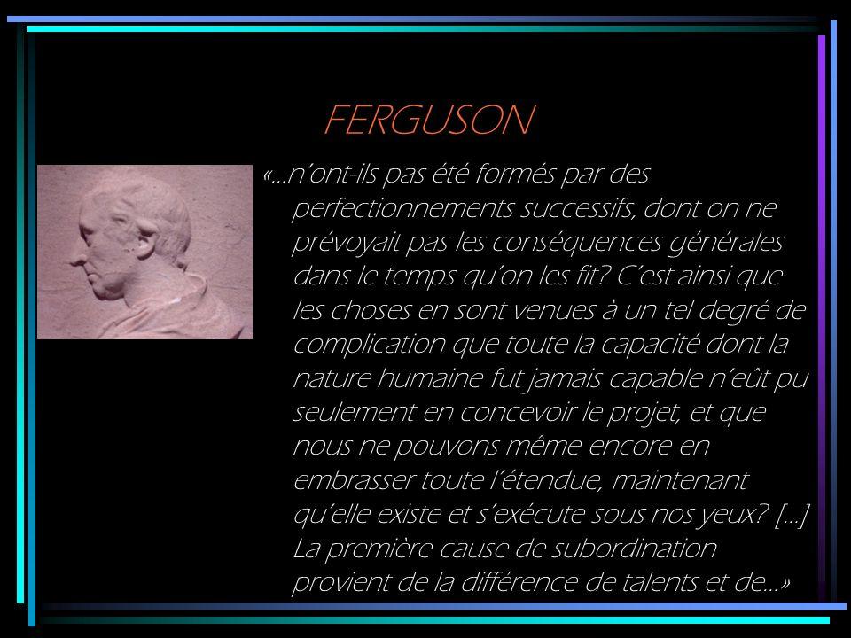 FERGUSON «…nont-ils pas été formés par des perfectionnements successifs, dont on ne prévoyait pas les conséquences générales dans le temps quon les fi