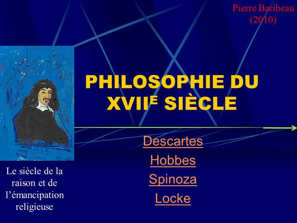 PHILOSOPHIE DU XVII E SIÈCLE Descartes Hobbes Spinoza Locke Pierre Baribeau (2010) Le siècle de la raison et de lémancipation religieuse