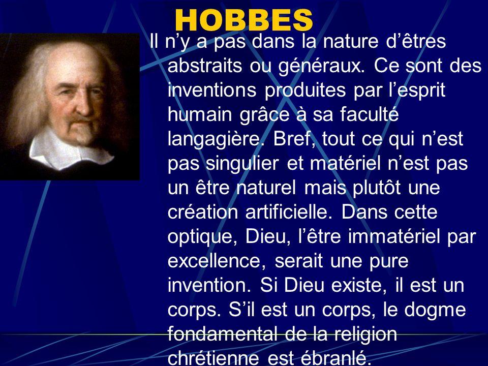 HOBBES Il ny a pas dans la nature dêtres abstraits ou généraux. Ce sont des inventions produites par lesprit humain grâce à sa faculté langagière. Bre