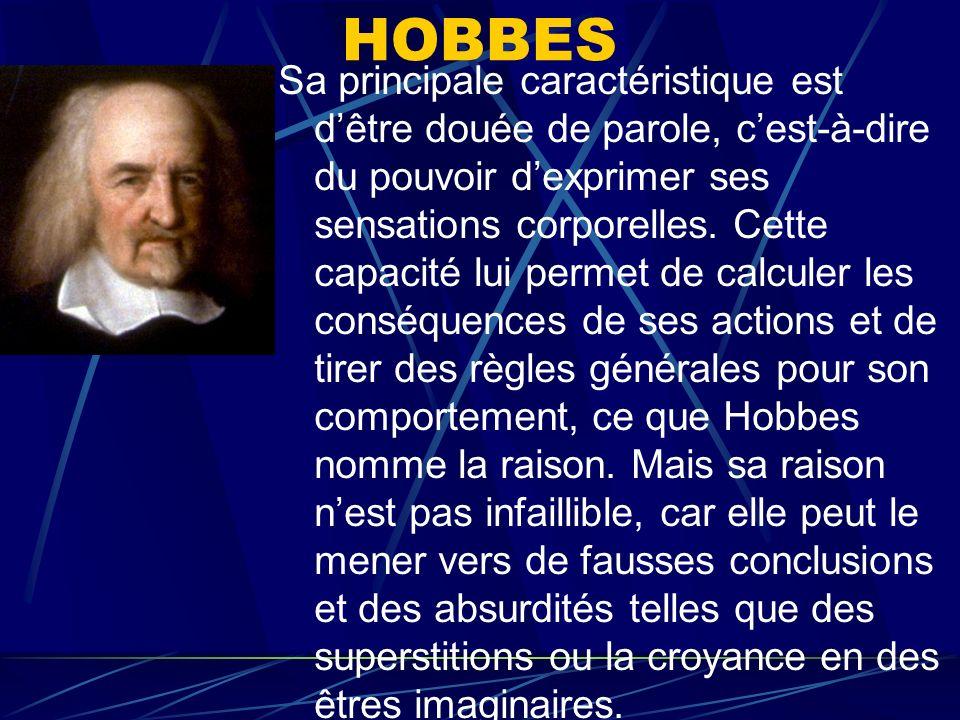 HOBBES Sa principale caractéristique est dêtre douée de parole, cest-à-dire du pouvoir dexprimer ses sensations corporelles. Cette capacité lui permet