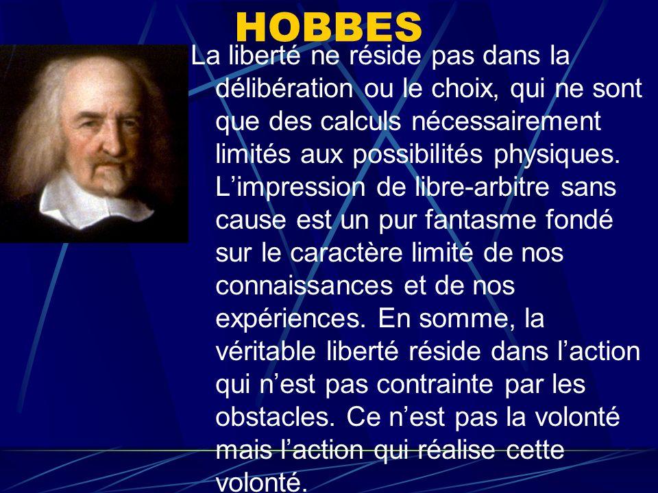 HOBBES La liberté ne réside pas dans la délibération ou le choix, qui ne sont que des calculs nécessairement limités aux possibilités physiques. Limpr