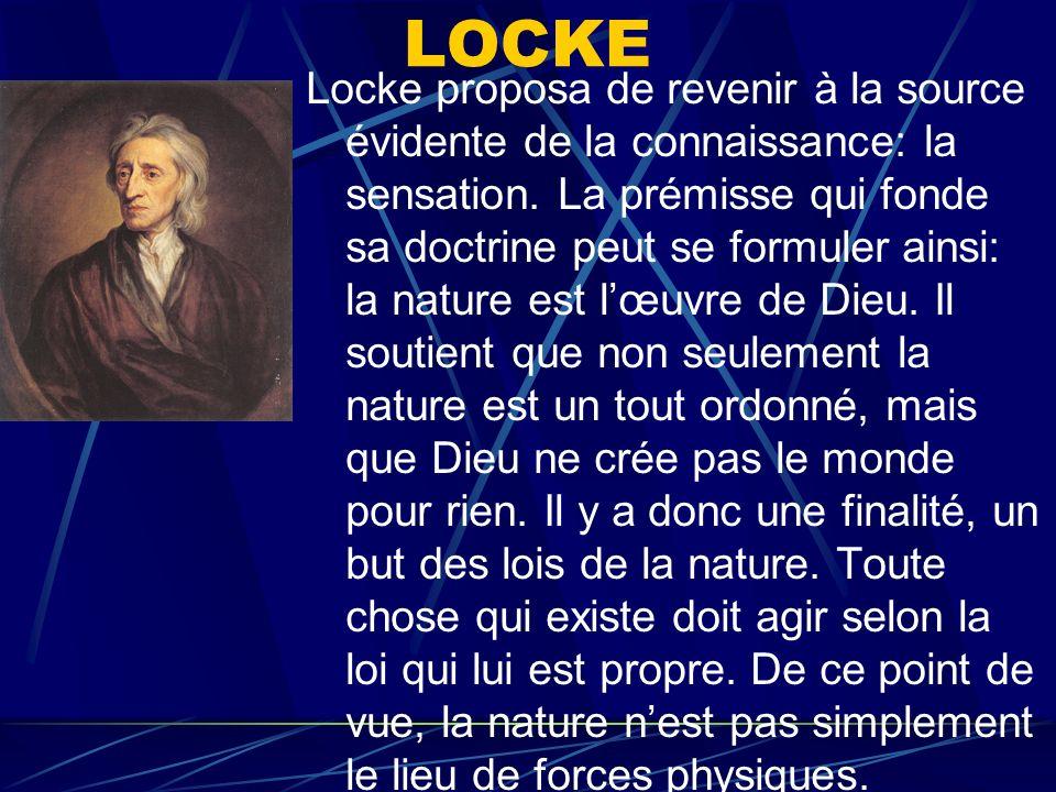 LOCKE Locke proposa de revenir à la source évidente de la connaissance: la sensation. La prémisse qui fonde sa doctrine peut se formuler ainsi: la nat