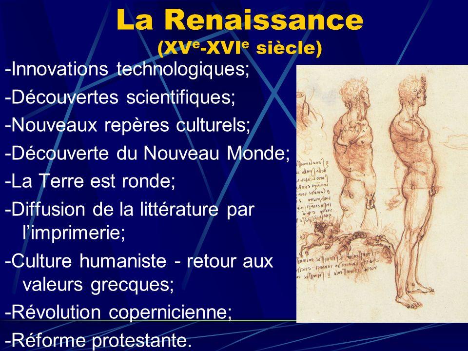 La Renaissance (XV e -XVI e siècle) -Innovations technologiques; -Découvertes scientifiques; -Nouveaux repères culturels; -Découverte du Nouveau Monde