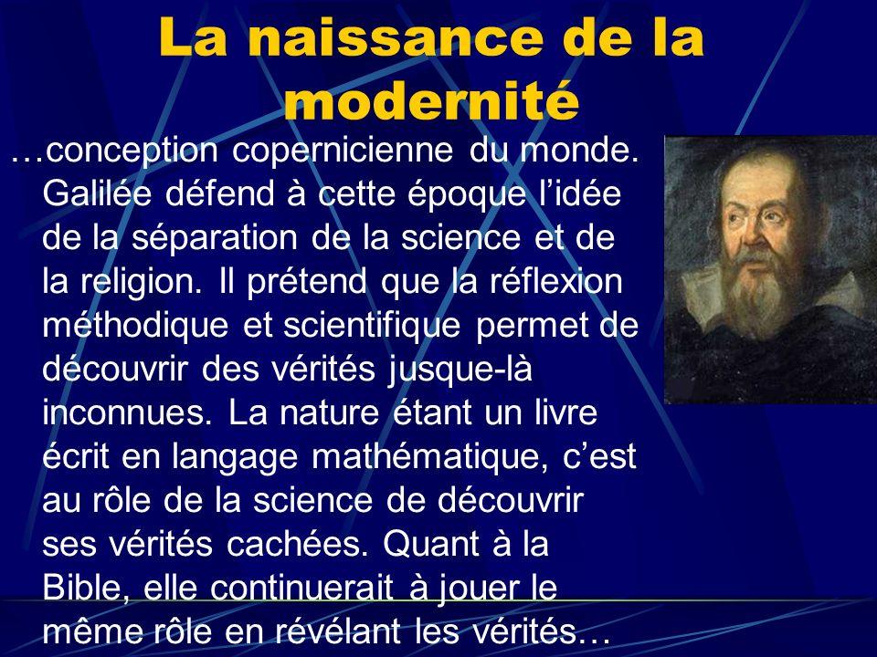 La naissance de la modernité …conception copernicienne du monde. Galilée défend à cette époque lidée de la séparation de la science et de la religion.