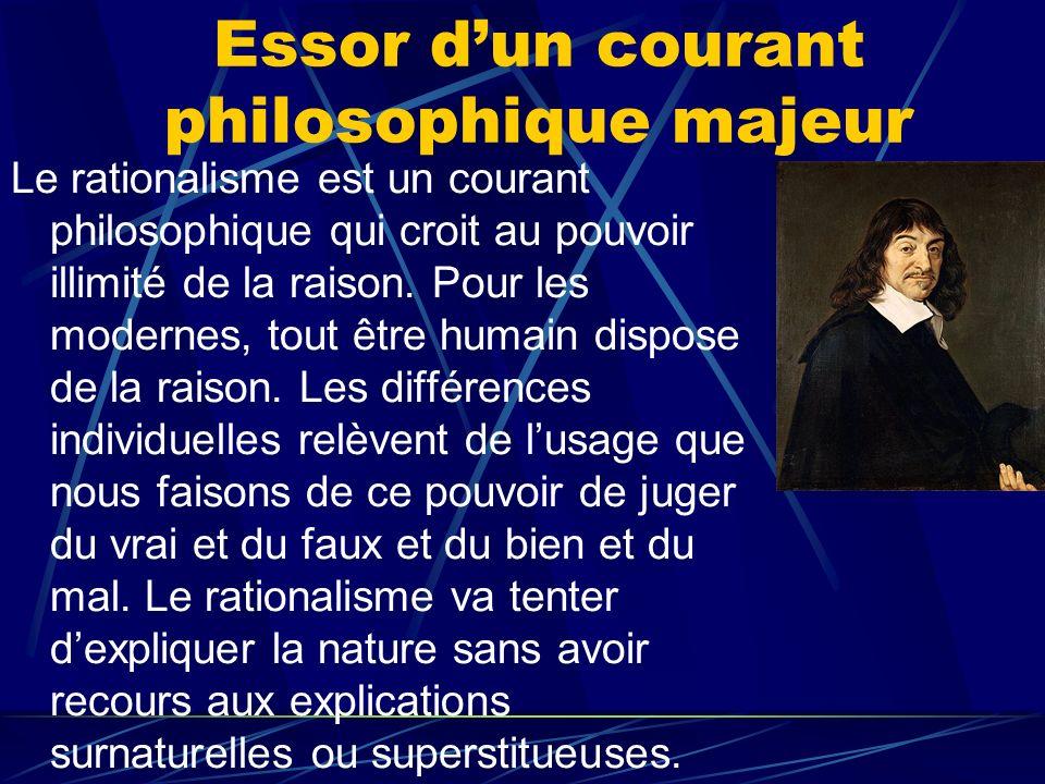 Essor dun courant philosophique majeur Le rationalisme est un courant philosophique qui croit au pouvoir illimité de la raison. Pour les modernes, tou