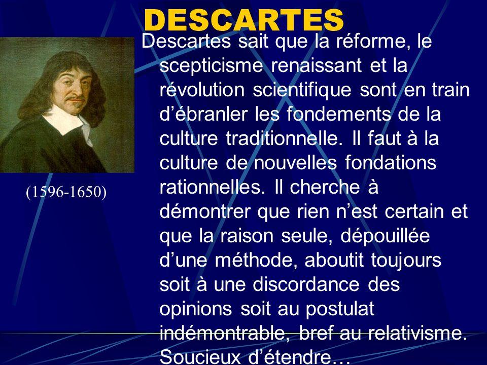 DESCARTES Descartes sait que la réforme, le scepticisme renaissant et la révolution scientifique sont en train débranler les fondements de la culture