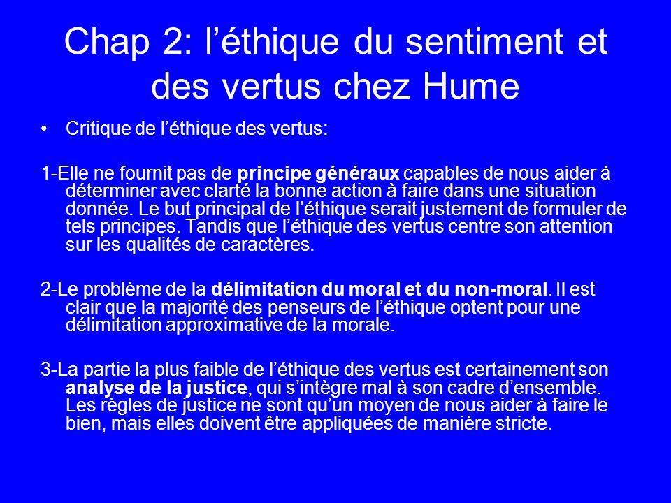 Chap 2: léthique du sentiment et des vertus chez Hume Critique de léthique des vertus: 1-Elle ne fournit pas de principe généraux capables de nous aid