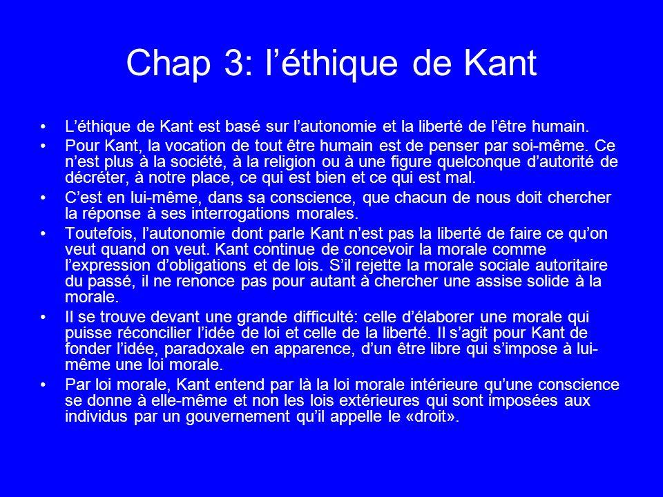 Chap 3: léthique de Kant Léthique de Kant est basé sur lautonomie et la liberté de lêtre humain. Pour Kant, la vocation de tout être humain est de pen