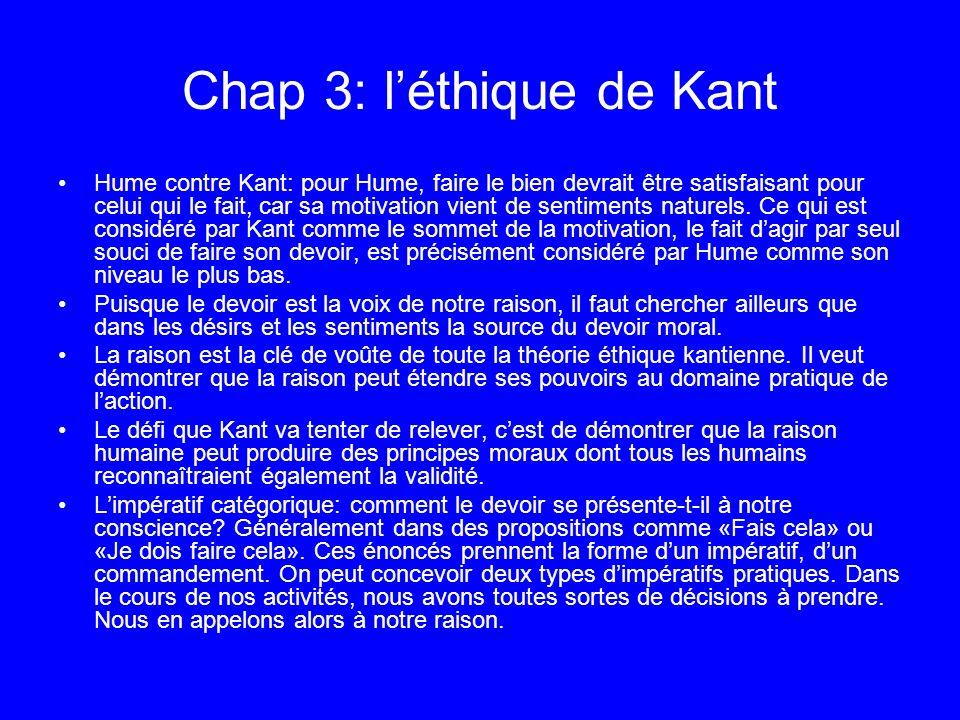 Chap 3: léthique de Kant Hume contre Kant: pour Hume, faire le bien devrait être satisfaisant pour celui qui le fait, car sa motivation vient de senti