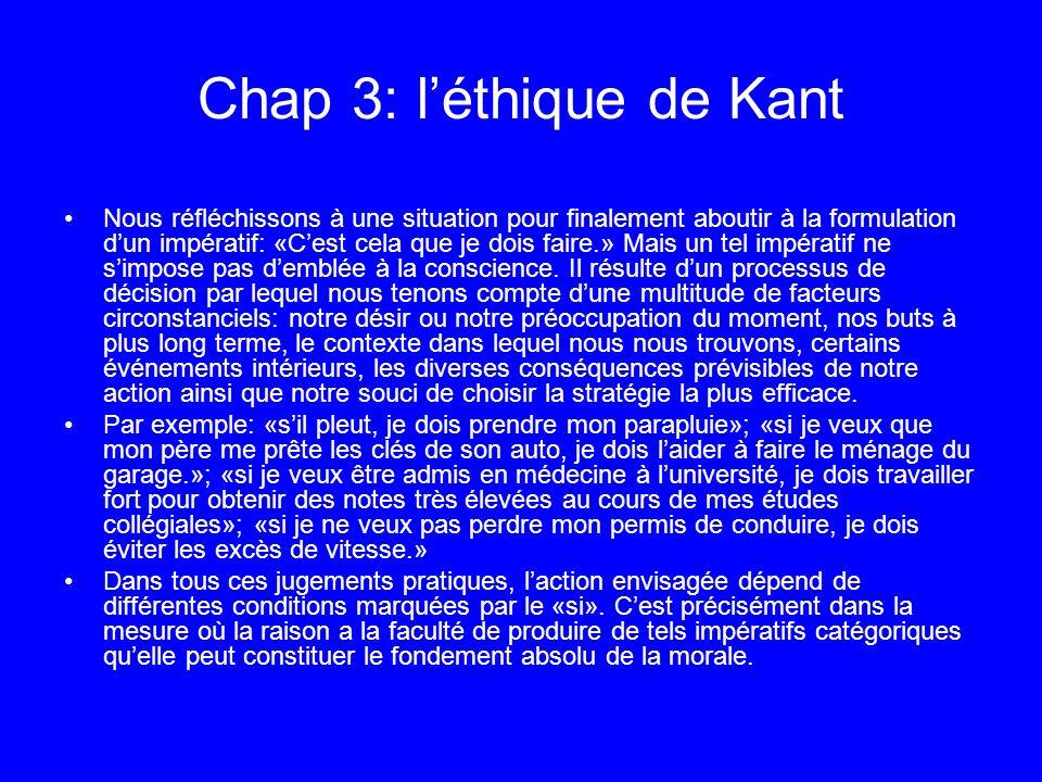 Chap 3: léthique de Kant Nous réfléchissons à une situation pour finalement aboutir à la formulation dun impératif: «Cest cela que je dois faire.» Mai