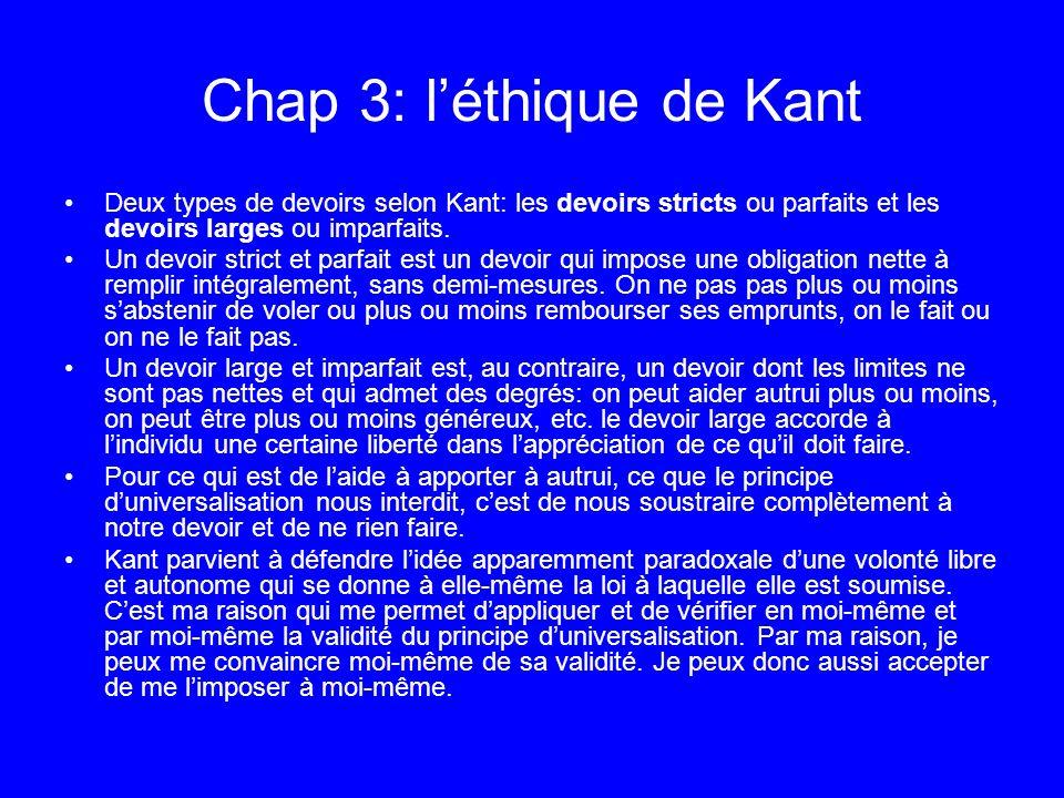 Chap 3: léthique de Kant Deux types de devoirs selon Kant: les devoirs stricts ou parfaits et les devoirs larges ou imparfaits. Un devoir strict et pa