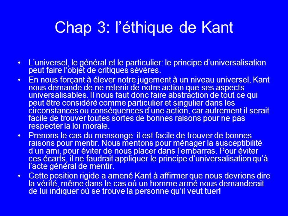 Chap 3: léthique de Kant Luniversel, le général et le particulier: le principe duniversalisation peut faire lobjet de critiques sévères. En nous força