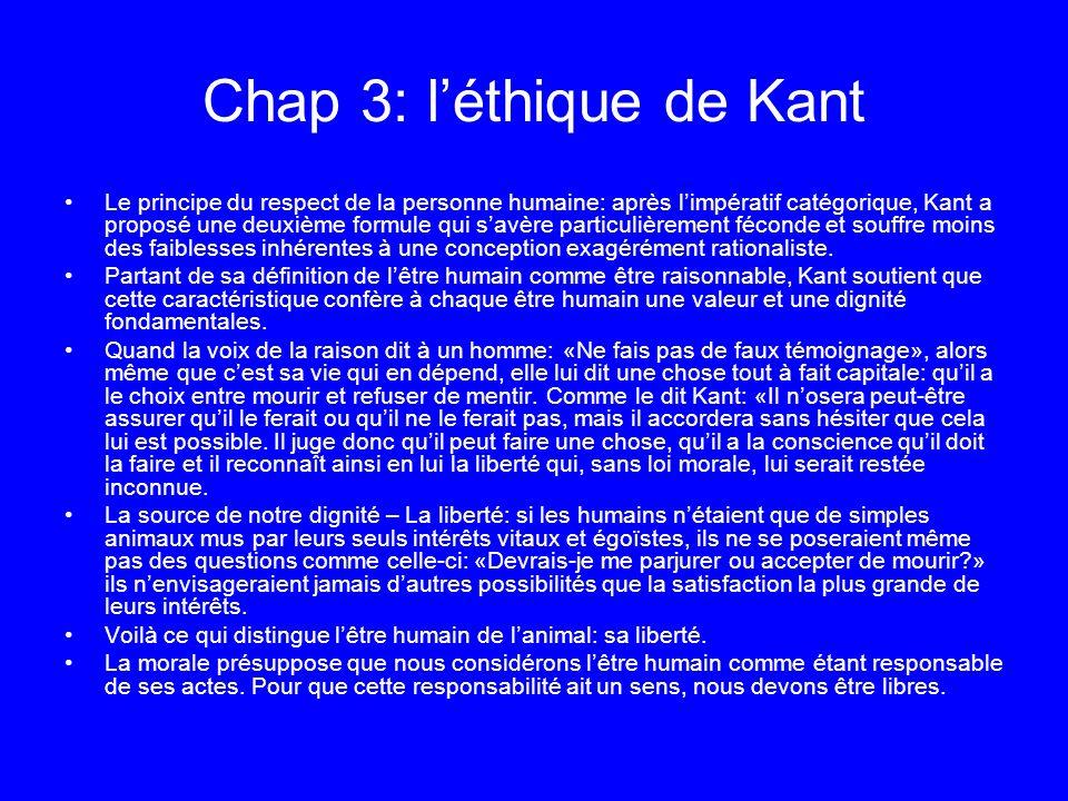 Chap 3: léthique de Kant Le principe du respect de la personne humaine: après limpératif catégorique, Kant a proposé une deuxième formule qui savère p