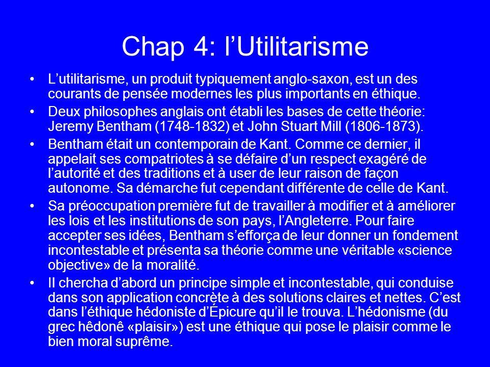 Chap 4: lUtilitarisme Lutilitarisme, un produit typiquement anglo-saxon, est un des courants de pensée modernes les plus importants en éthique. Deux p