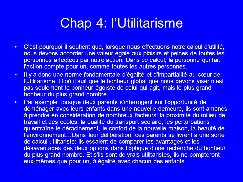 Chap 4: lUtilitarisme Cest pourquoi il soutient que, lorsque nous effectuons notre calcul dutilité, nous devons accorder une valeur égale aux plaisirs
