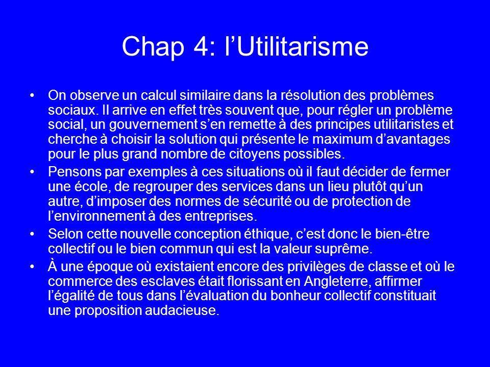 Chap 4: lUtilitarisme On observe un calcul similaire dans la résolution des problèmes sociaux. Il arrive en effet très souvent que, pour régler un pro