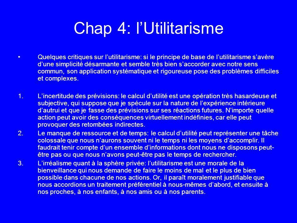 Chap 4: lUtilitarisme Quelques critiques sur lutilitarisme: si le principe de base de lutilitarisme savère dune simplicité désarmante et semble très b