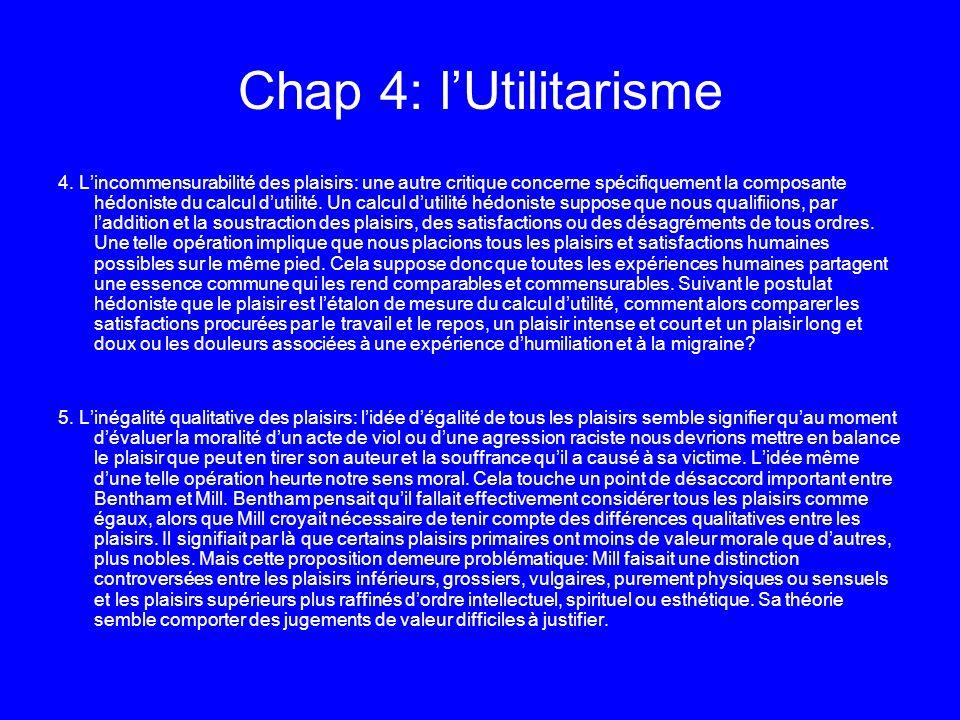 Chap 4: lUtilitarisme 4. Lincommensurabilité des plaisirs: une autre critique concerne spécifiquement la composante hédoniste du calcul dutilité. Un c