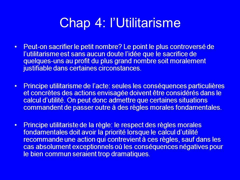 Chap 4: lUtilitarisme Peut-on sacrifier le petit nombre? Le point le plus controversé de lutilitarisme est sans aucun doute lidée que le sacrifice de