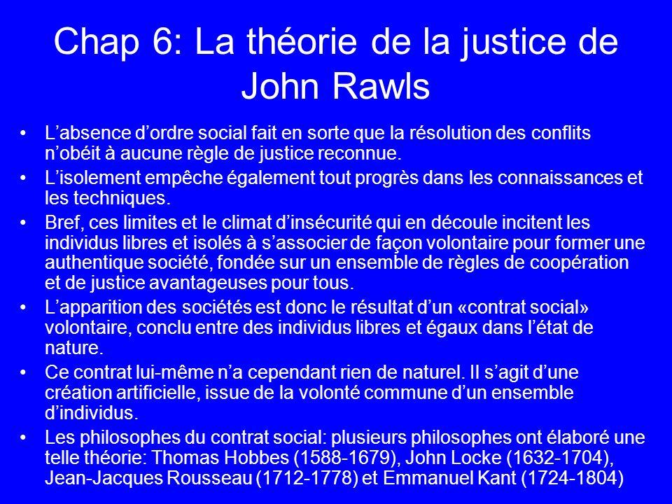 Chap 6: La théorie de la justice de John Rawls Labsence dordre social fait en sorte que la résolution des conflits nobéit à aucune règle de justice re