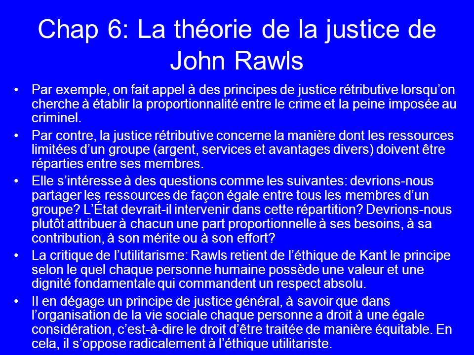 Chap 6: La théorie de la justice de John Rawls Par exemple, on fait appel à des principes de justice rétributive lorsquon cherche à établir la proport