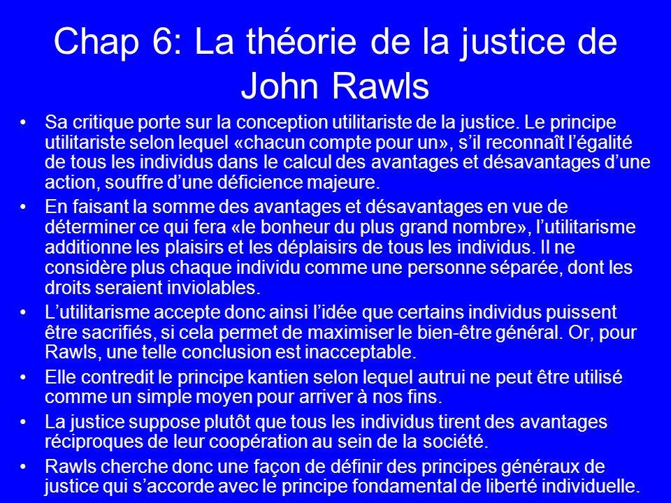 Chap 6: La théorie de la justice de John Rawls Sa critique porte sur la conception utilitariste de la justice. Le principe utilitariste selon lequel «