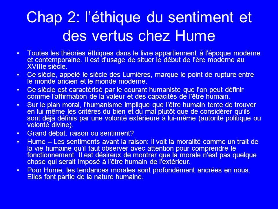Chap 2: léthique du sentiment et des vertus chez Hume Toutes les théories éthiques dans le livre appartiennent à lépoque moderne et contemporaine. Il
