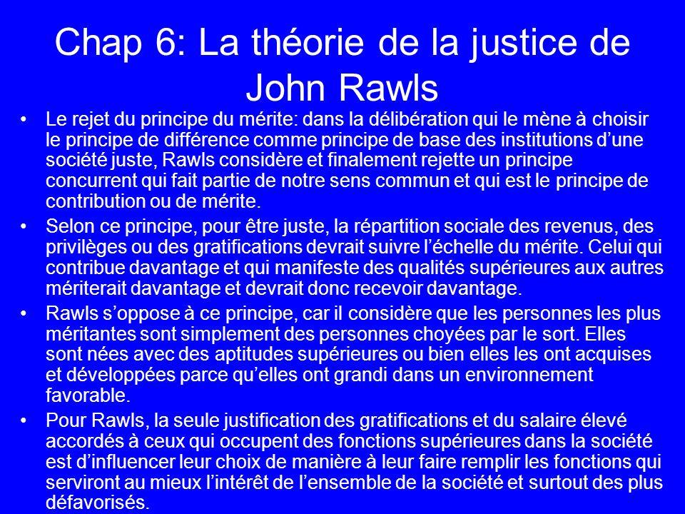 Chap 6: La théorie de la justice de John Rawls Le rejet du principe du mérite: dans la délibération qui le mène à choisir le principe de différence co