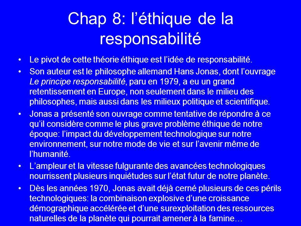 Chap 8: léthique de la responsabilité Le pivot de cette théorie éthique est lidée de responsabilité. Son auteur est le philosophe allemand Hans Jonas,