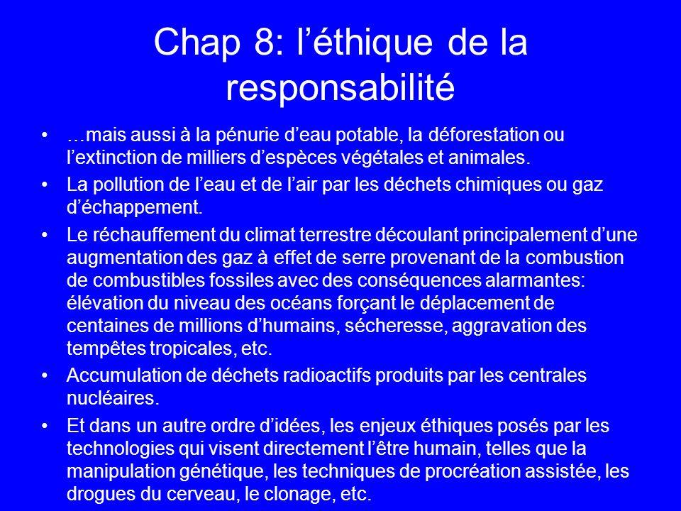 Chap 8: léthique de la responsabilité …mais aussi à la pénurie deau potable, la déforestation ou lextinction de milliers despèces végétales et animale