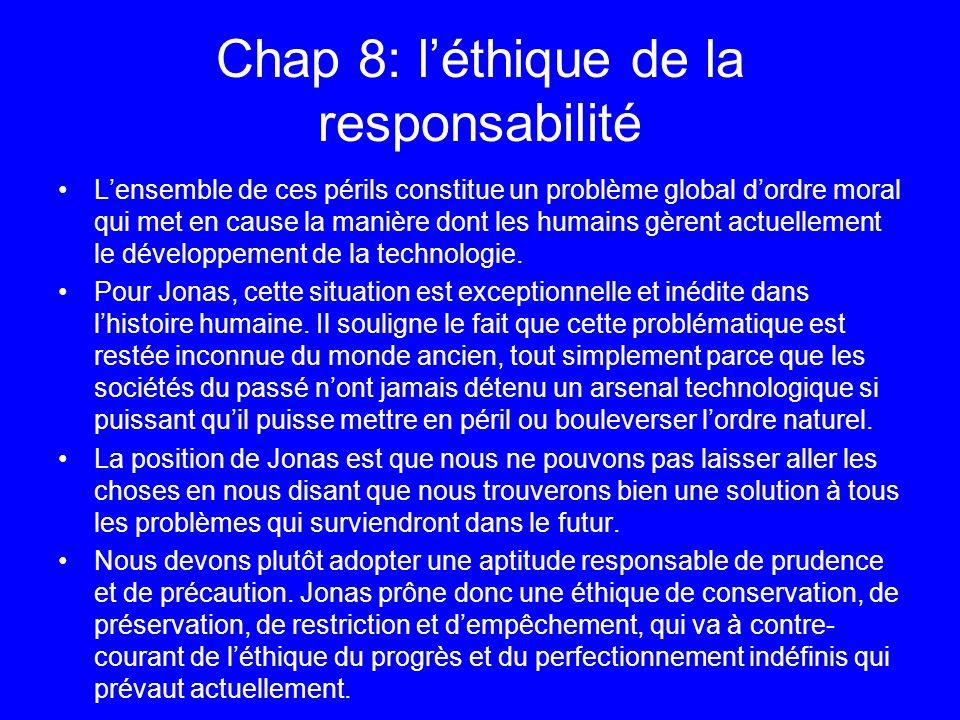 Chap 8: léthique de la responsabilité Lensemble de ces périls constitue un problème global dordre moral qui met en cause la manière dont les humains g
