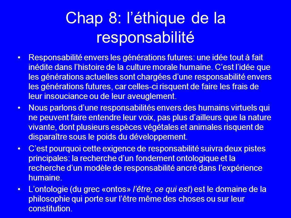 Chap 8: léthique de la responsabilité Responsabilité envers les générations futures: une idée tout à fait inédite dans lhistoire de la culture morale
