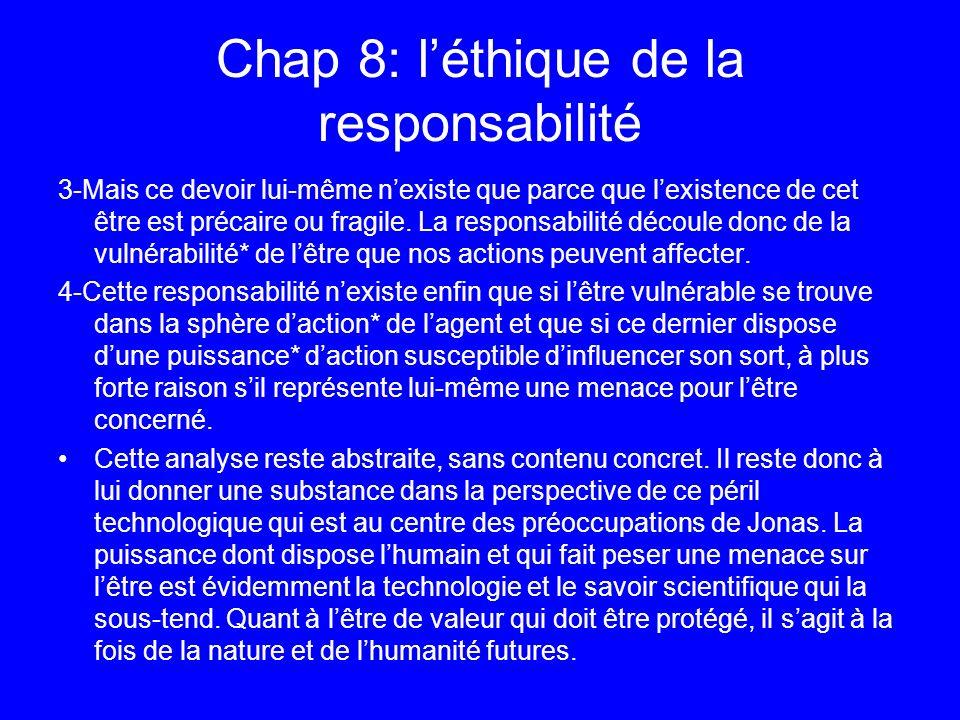 Chap 8: léthique de la responsabilité 3-Mais ce devoir lui-même nexiste que parce que lexistence de cet être est précaire ou fragile. La responsabilit