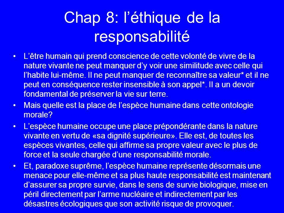 Chap 8: léthique de la responsabilité Lêtre humain qui prend conscience de cette volonté de vivre de la nature vivante ne peut manquer dy voir une sim