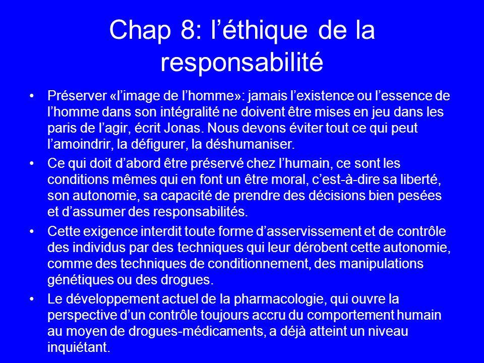 Chap 8: léthique de la responsabilité Préserver «limage de lhomme»: jamais lexistence ou lessence de lhomme dans son intégralité ne doivent être mises