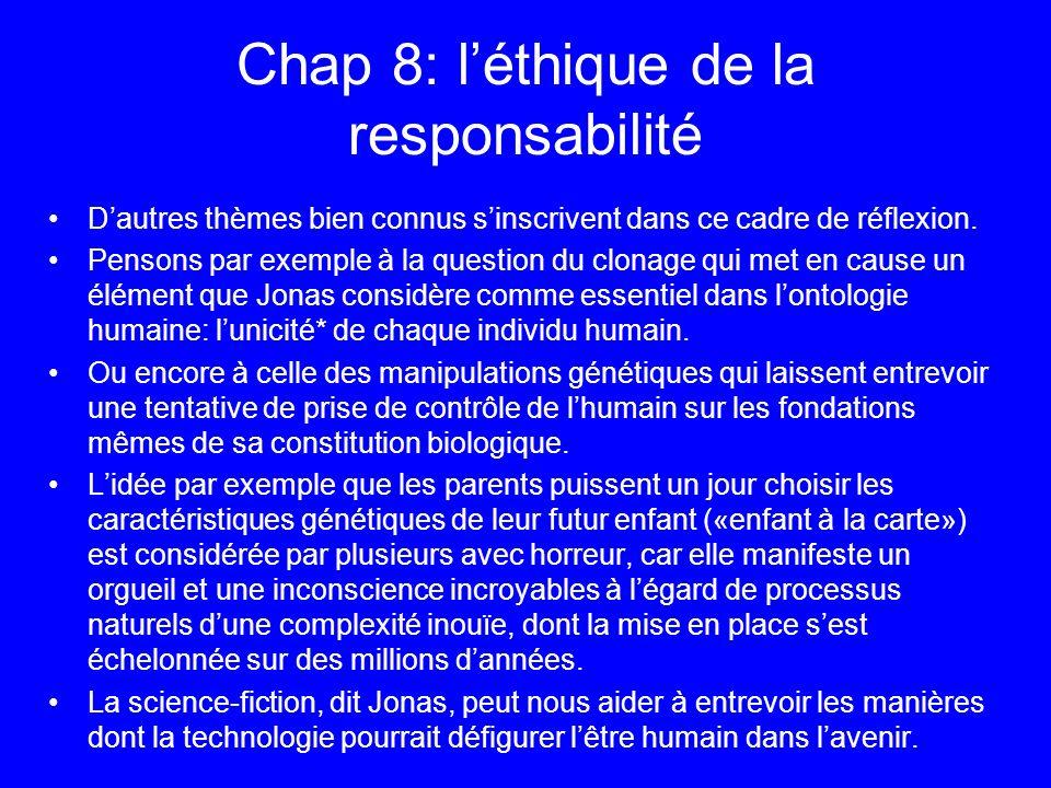 Chap 8: léthique de la responsabilité Dautres thèmes bien connus sinscrivent dans ce cadre de réflexion. Pensons par exemple à la question du clonage