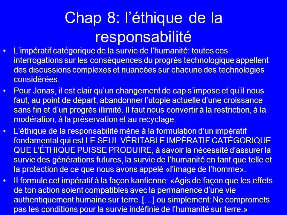 Chap 8: léthique de la responsabilité Limpératif catégorique de la survie de lhumanité: toutes ces interrogations sur les conséquences du progrès tech