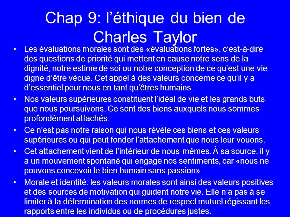 Chap 9: léthique du bien de Charles Taylor Les évaluations morales sont des «évaluations fortes», cest-à-dire des questions de priorité qui mettent en