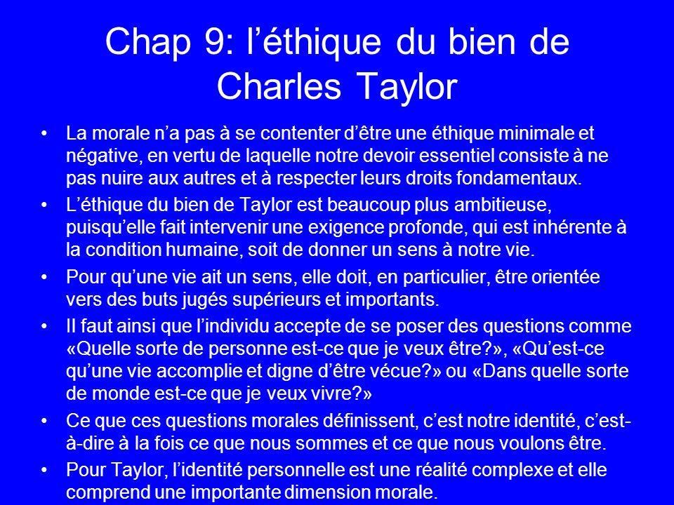 Chap 9: léthique du bien de Charles Taylor La morale na pas à se contenter dêtre une éthique minimale et négative, en vertu de laquelle notre devoir e