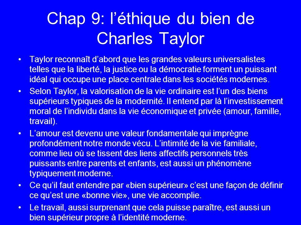 Chap 9: léthique du bien de Charles Taylor Taylor reconnaît dabord que les grandes valeurs universalistes telles que la liberté, la justice ou la démo