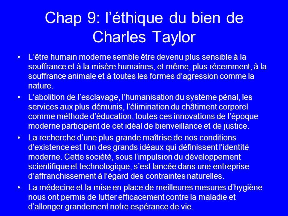Chap 9: léthique du bien de Charles Taylor Lêtre humain moderne semble être devenu plus sensible à la souffrance et à la misère humaines, et même, plu