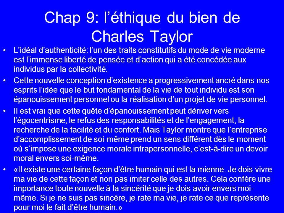 Chap 9: léthique du bien de Charles Taylor Lidéal dauthenticité: lun des traits constitutifs du mode de vie moderne est limmense liberté de pensée et